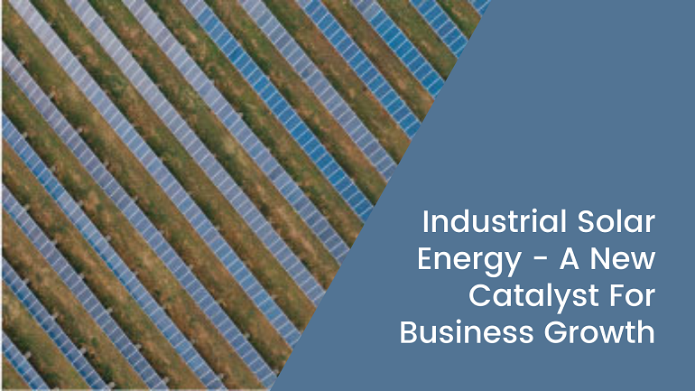Industrial Solar Energy - A New Catalyst For Business Growth