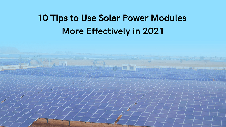 10 Tips to Use Solar Power Modules More Effectively in 2021